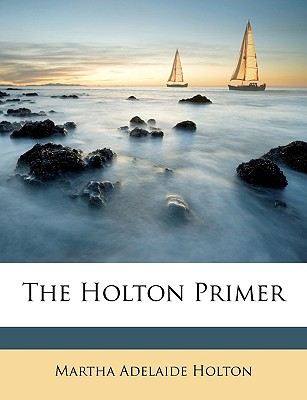 The Holton Primer - Holton, Martha Adelaide