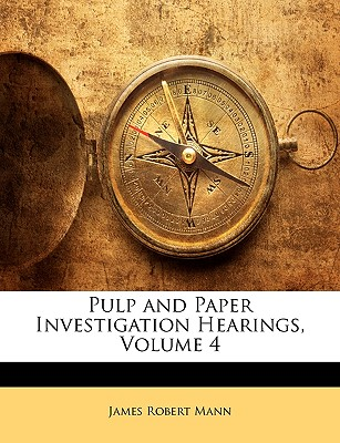 Pulp and Paper Investigation Hearings, Volume 4 - Mann, James Robert