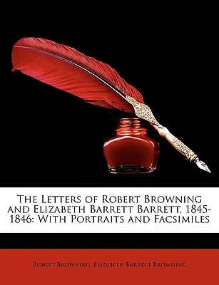 The Letters of Robert Browning and Elizabeth Barrett Barrett, 1845-1846: With Portraits and Facsimiles - Browning, Robert, and Browning, Elizabeth Barrett, Professor