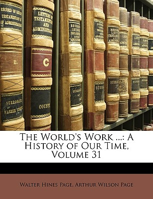 The World's Work ...: A History of Our Time, Volume 31 - Page, Walter Hines, and Page, Arthur Wilson