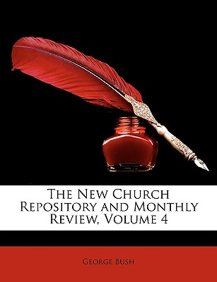 The New Church Repository and Monthly Review, Volume 4 - Bush, George, President
