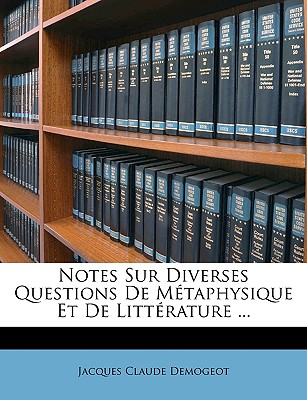 Notes Sur Diverses Questions de Mtaphysique Et de Littrature ... - Demogeot, Jacques Claude