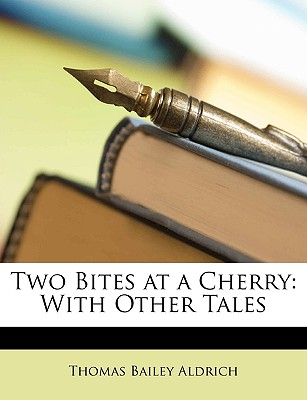Two Bites at a Cherry: With Other Tales - Aldrich, Thomas Bailey