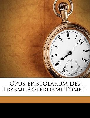 Opus Epistolarum Des Erasmi Roterdami Tome 3 - Garrod, Heathcote William