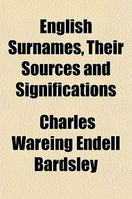 English Surnames: Their Sources and Significations - Bardsley, Charles Wareing Endell