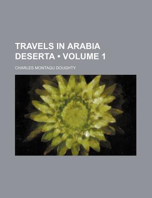Travels in Arabia Deserta - Doughty, Charles Montagu
