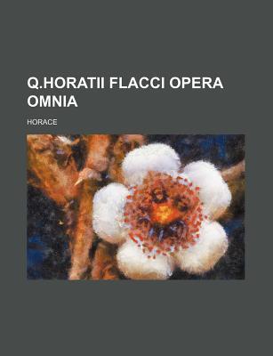 Q. Horatii Flacci Opera Omnia - Horace