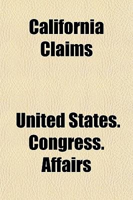 California Claims (Paperback) - United States Congress Affairs