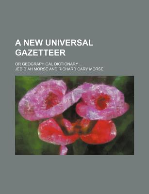 A New Universal Gazetteer; Or Geographical Dictionary ... - Morse, Jedidiah