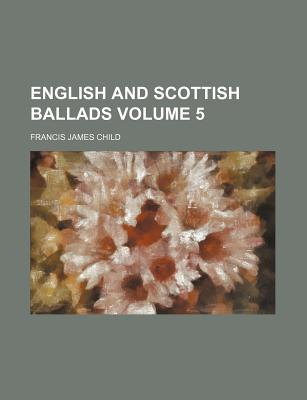 English and Scottish Ballads, Volume 5 - Child, Francis James
