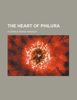 The Heart of Philura - Kingsley, Florence Morse