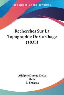 Recherches Sur La Topographie de Carthage - De La Malle, Adolphe Dureau