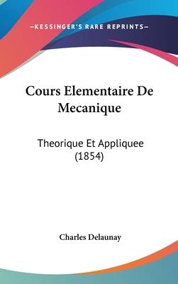 Cours Elementaire de Mecanique: Theorique Et Appliquee (1854) - Delaunay, Charles