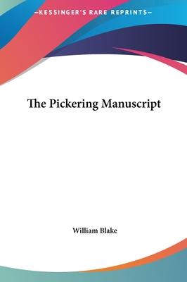 The Pickering Manuscript - Blake, William, Jr., PhD