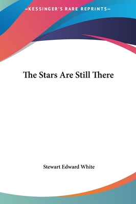The Stars Are Still There - White, Stewart Edward