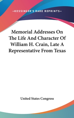 Memorial Addresses on the Life and Character of William H. Crain, Late a Representative from Texas - United States Congress, States Congress