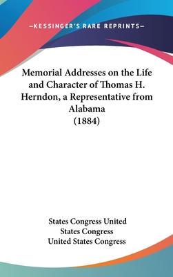 Memorial Addresses on the Life and Character of Thomas H. Herndon, a Representative from Alabama (1884) - United States Congress, States Congress