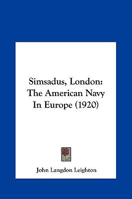 Simsadus, London: The American Navy in Europe (1920) - Leighton, John Langdon