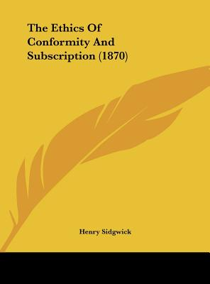 The Ethics of Conformity and Subscription (1870) - Sidgwick, Henry