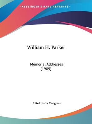 William H. Parker: Memorial Addresses (1909) - United States Congress
