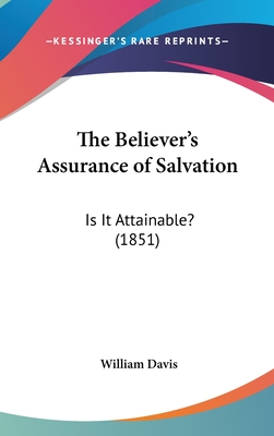 The Believer's Assurance of Salvation: Is It Attainable? (1851) - Davis, William