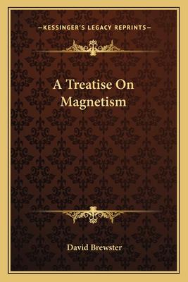 A Treatise on Magnetism - Brewster, David, Sir