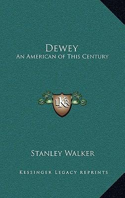 Dewey: An American of This Century - Walker, Stanley, Professor