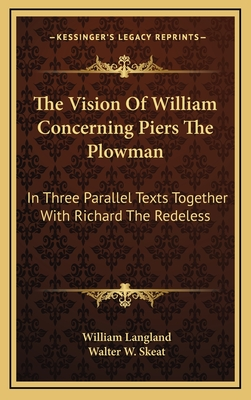 The Vision of William Concerning Piers the Plowman: In Three Parallel Texts Together with Richard the Redeless - Langland, William, Professor, and Skeat, Walter W, Professor (Editor)