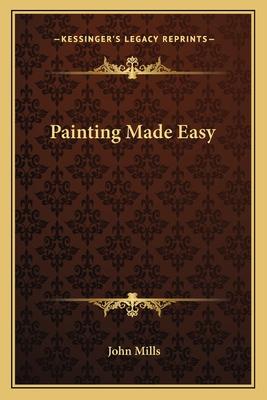 Painting Made Easy - Mills, John