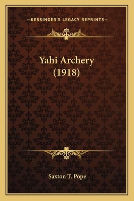 Yahi Archery (1918) Yahi Archery (1918) - Pope, Saxton T