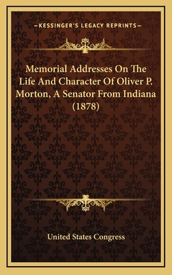 Memorial Addresses on the Life and Character of Oliver P. Morton, a Senator from Indiana (1878) - United States Congress