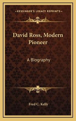 David Ross, Modern Pioneer: A Biography - Kelly, Fred C