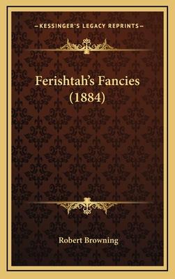 Ferishtah's Fancies (1884) - Browning, Robert