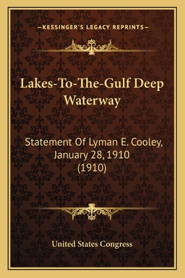Lakes-To-The-Gulf Deep Waterway: Statement of Lyman E. Cooley, January 28, 1910 (1910) - United States Congress