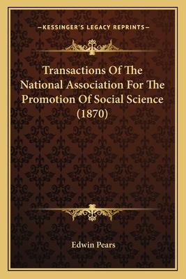 Transactions of the National Association for the Promotion of Social Science (1870) - Pears, Edwin, Sir (Editor)