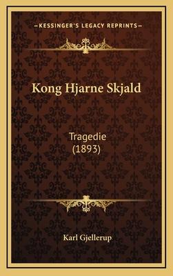 Kong Hjarne Skjald: Tragedie (1893) - Gjellerup, Karl