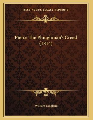 Pierce the Ploughman's Creed (1814) - Langland, William, Professor