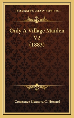 Only a Village Maiden V2 (1883) - Howard, Constance Eleanora C
