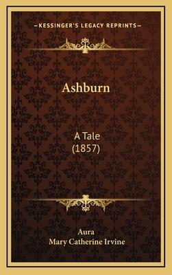 Ashburn: A Tale (1857) - Aura, and Irvine, Mary Catherine