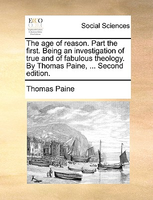 The Age of Reason. Part the First. Being an Investigation of True and of Fabulous Theology. by Thomas Paine, ... Second Edition. - Paine, Thomas