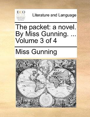 The Packet: A Novel. by Miss Gunning. ... Volume 3 of 4 - Gunning, Miss