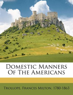 Domestic Manners of the Americans - Trollope, Frances Milton 1780 (Creator)