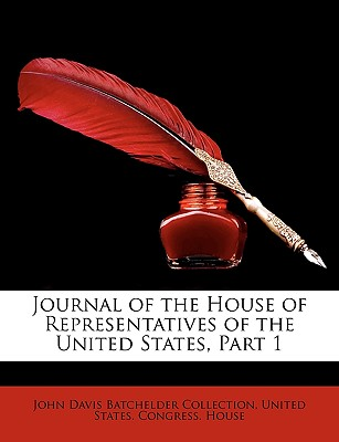Journal of the House of Representatives of the United States, Part 1 - Collection, John Davis Batchelder, and United States Congress House, States Congress House (Creator)