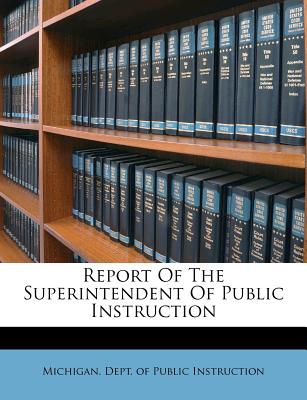 Report of the Superintendent of Public Instruction - Michigan Dept of Public Instruction (Creator)