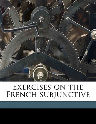 Exercises on the French Subjunctive - Weekley, Ernest