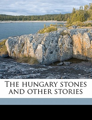 The Hungary Stones and Other Stories - Tagore, Rabindranath