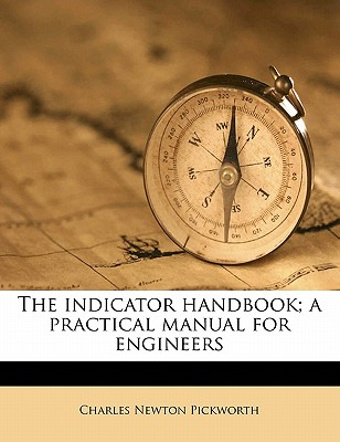 The Indicator Handbook; A Practical Manual for Engineers - Pickworth, Charles Newton