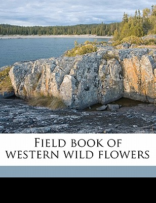 Field Book of Western Wild Flowers - Armstrong, Margaret, and Thornber, J J 1872