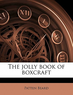 The jolly book of boxcraft - Beard, Patten