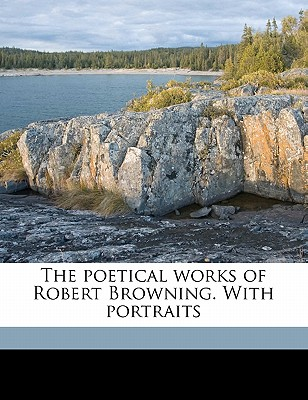 The Poetical Works of Robert Browning. with Portraits - Browning, Robert, and Birrell, Augustine